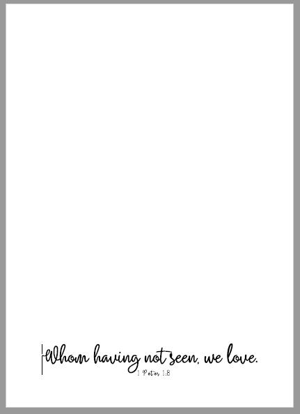 1 Peter 1:8 - Whom Having Not Seen, We Love - Free Printable