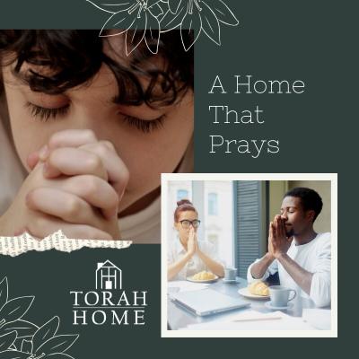 A Torah Home Is a Home That Prays (Episode 13)