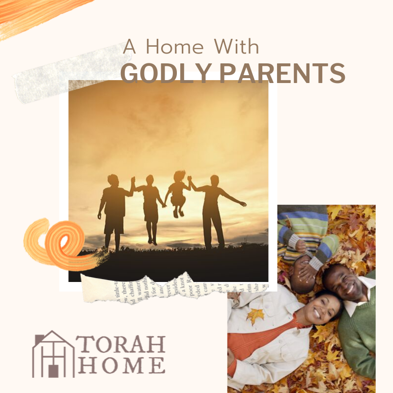 A Torah Home Is a Home with Godly Parents